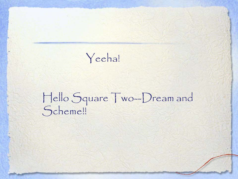 Yeeha! Hello Square Two--Dream and Scheme!!