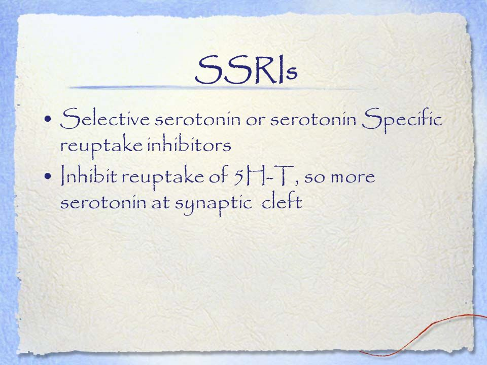 SSRIs Selective serotonin or serotonin Specific reuptake inhibitors