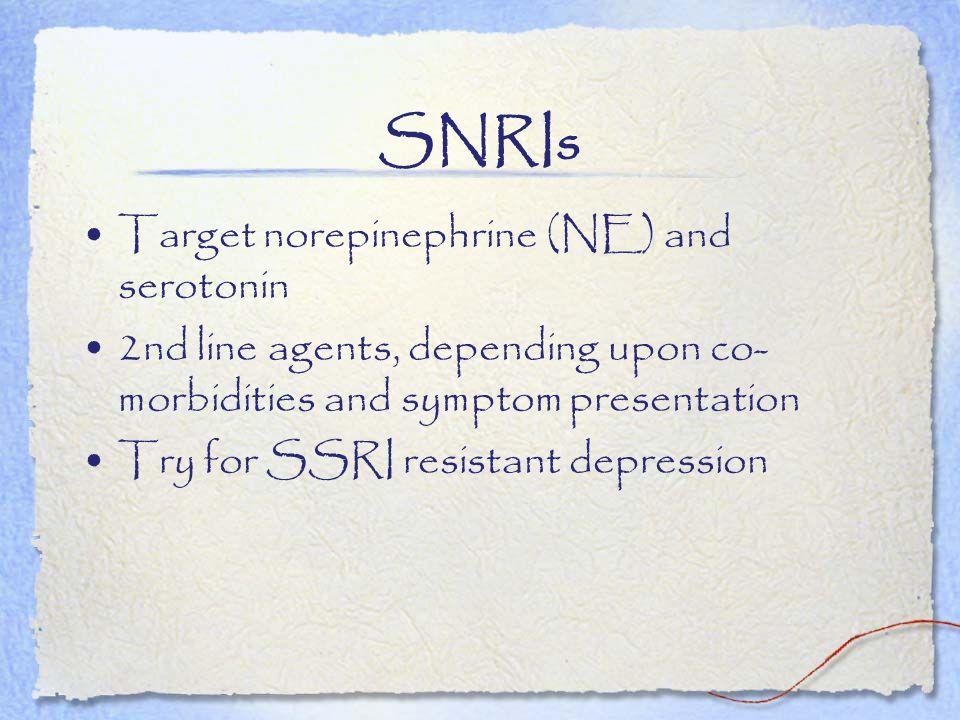 SNRIs Target norepinephrine (NE) and serotonin