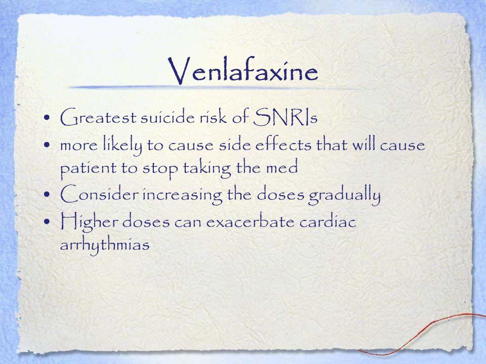 Venlafaxine Greatest suicide risk of SNRIs