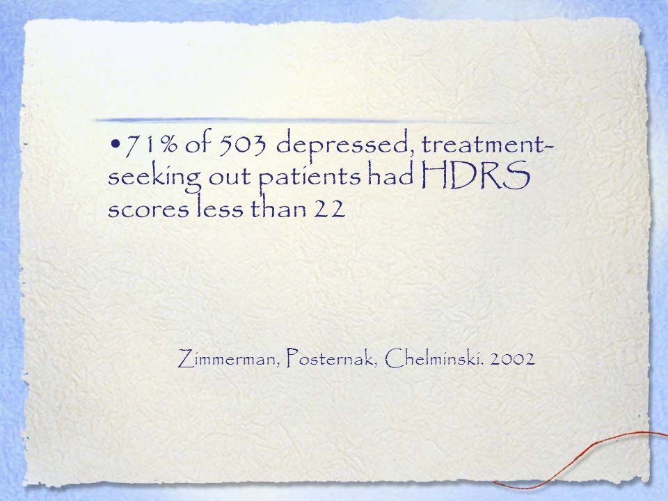71% of 503 depressed, treatment-seeking out patients had HDRS scores less than 22