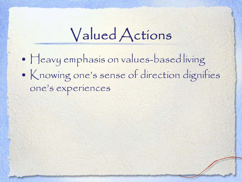 Valued Actions Heavy emphasis on values-based living