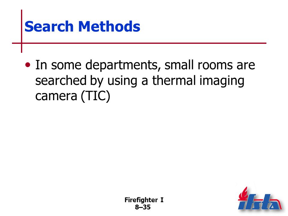 Search Methods In some departments, small rooms are searched by using a thermal imaging camera (TIC)