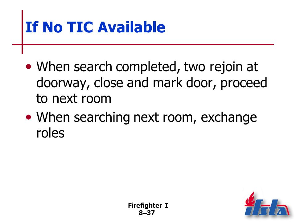 If No TIC Available When search completed, two rejoin at doorway, close and mark door, proceed to next room.