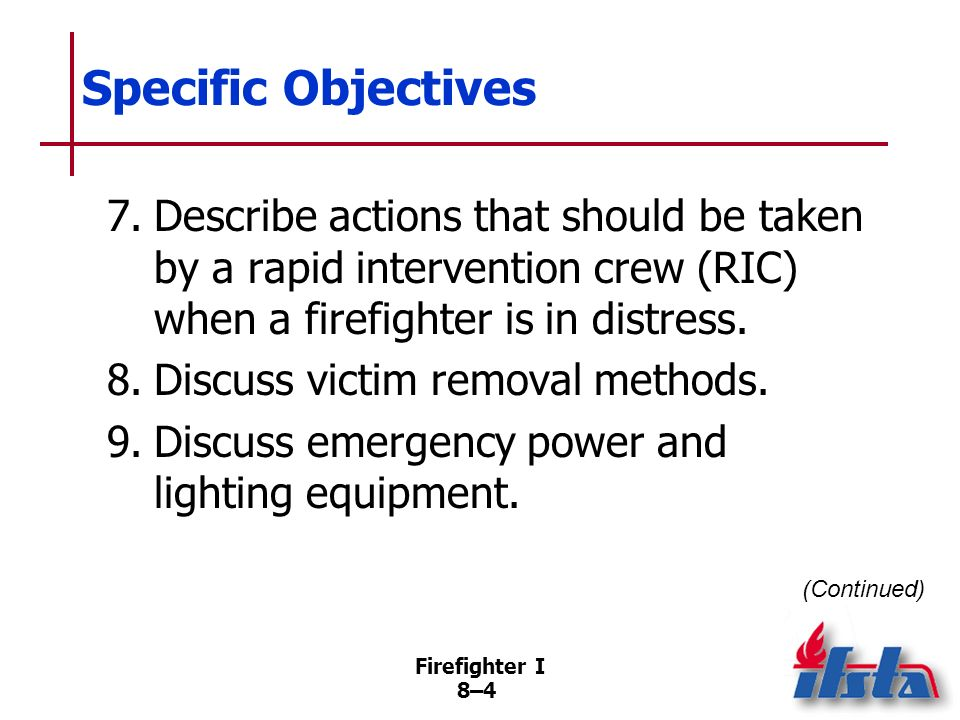 Specific Objectives 7. Describe actions that should be taken by a rapid intervention crew (RIC) when a firefighter is in distress.