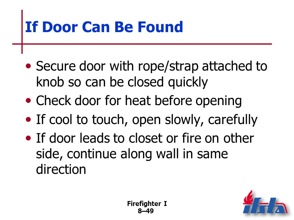 If Door Can Be Found Secure door with rope/strap attached to knob so can be closed quickly. Check door for heat before opening.