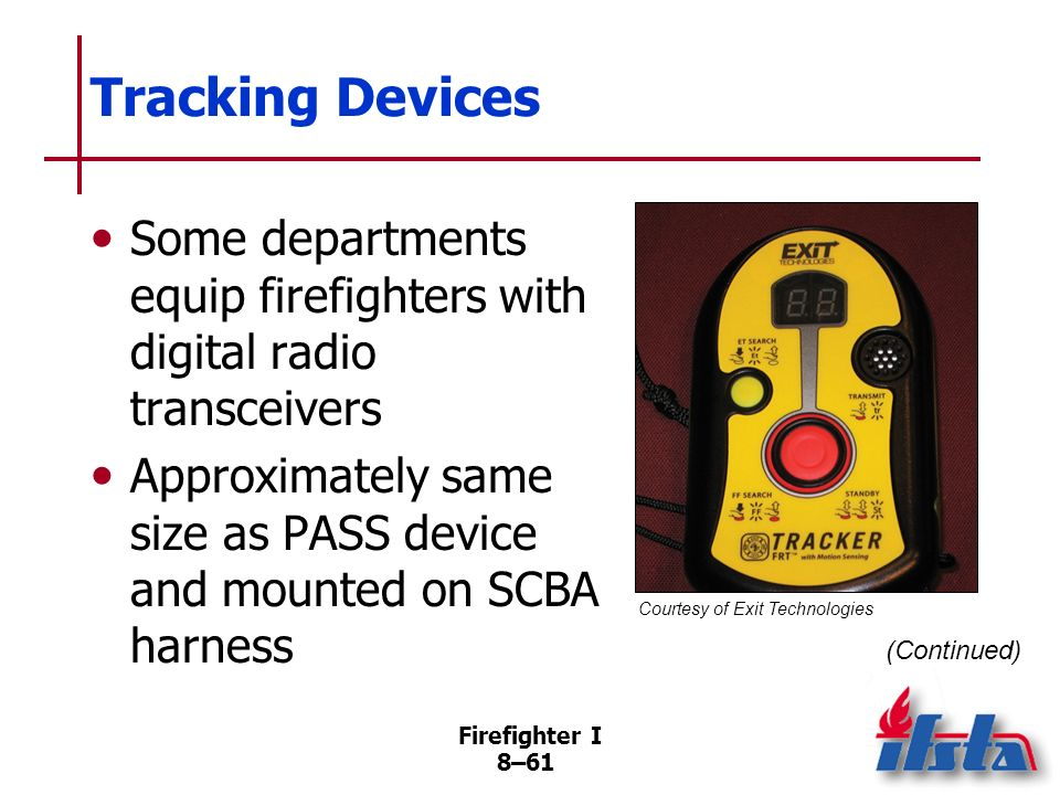 Tracking Devices Some departments equip firefighters with digital radio transceivers.