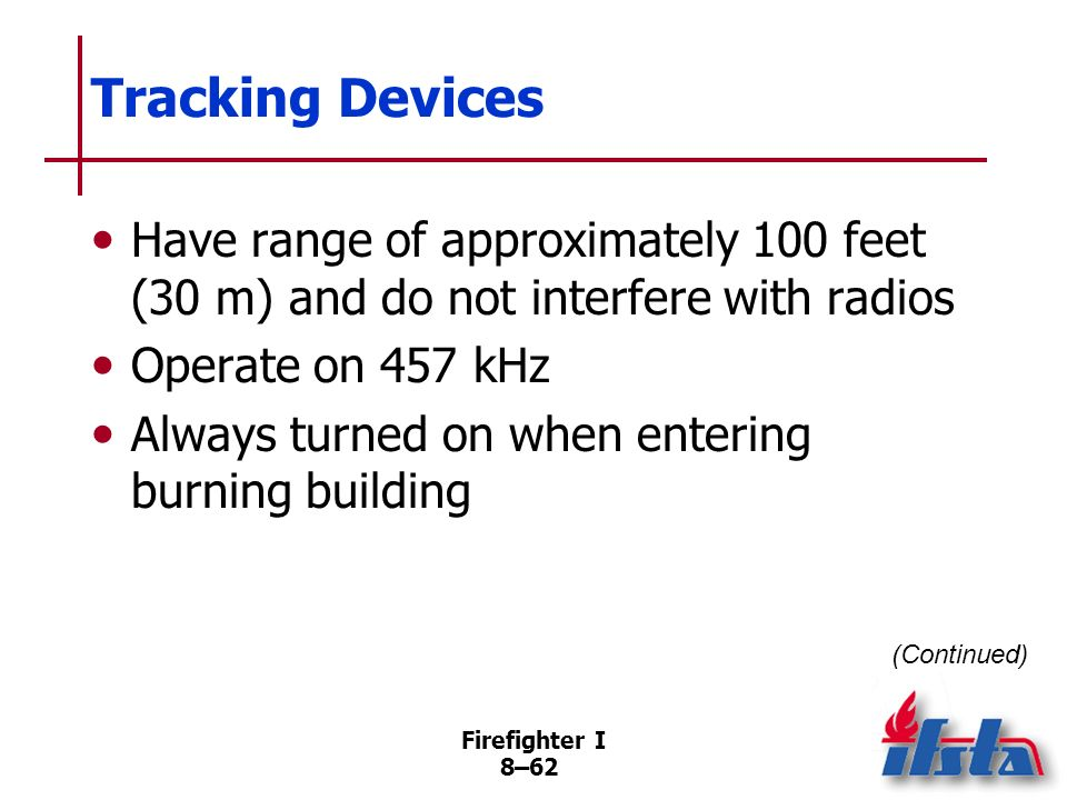 Tracking Devices Have range of approximately 100 feet (30 m) and do not interfere with radios. Operate on 457 kHz.