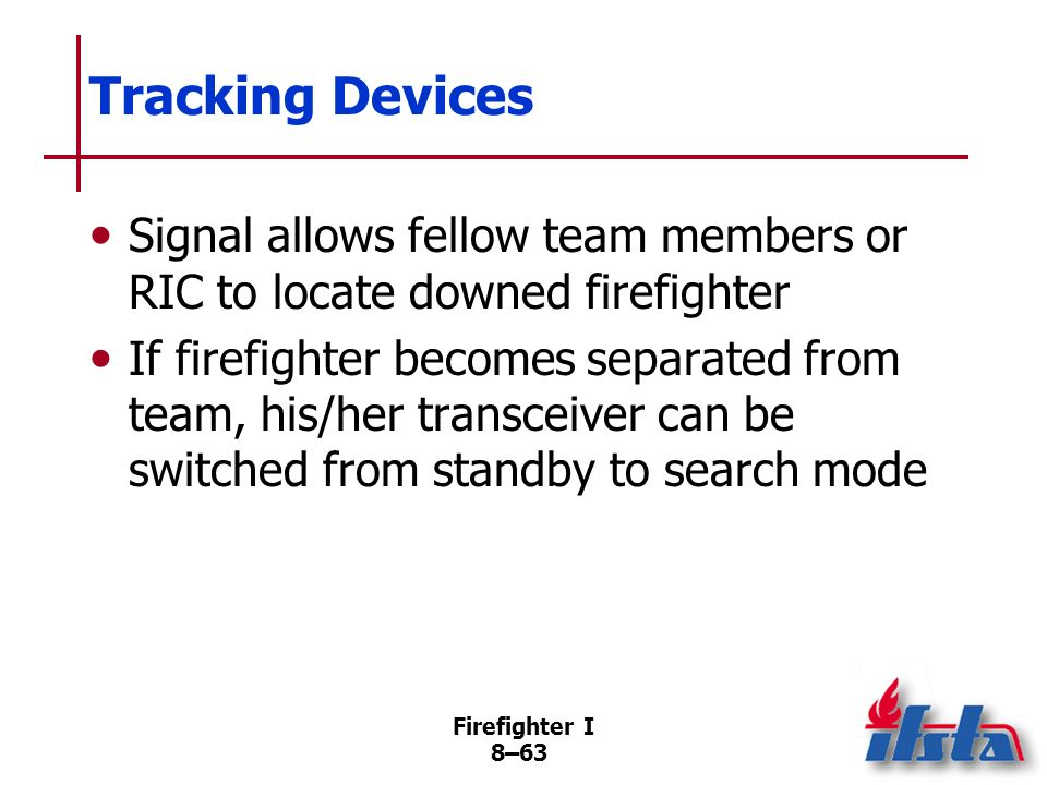 Tracking Devices Signal allows fellow team members or RIC to locate downed firefighter.