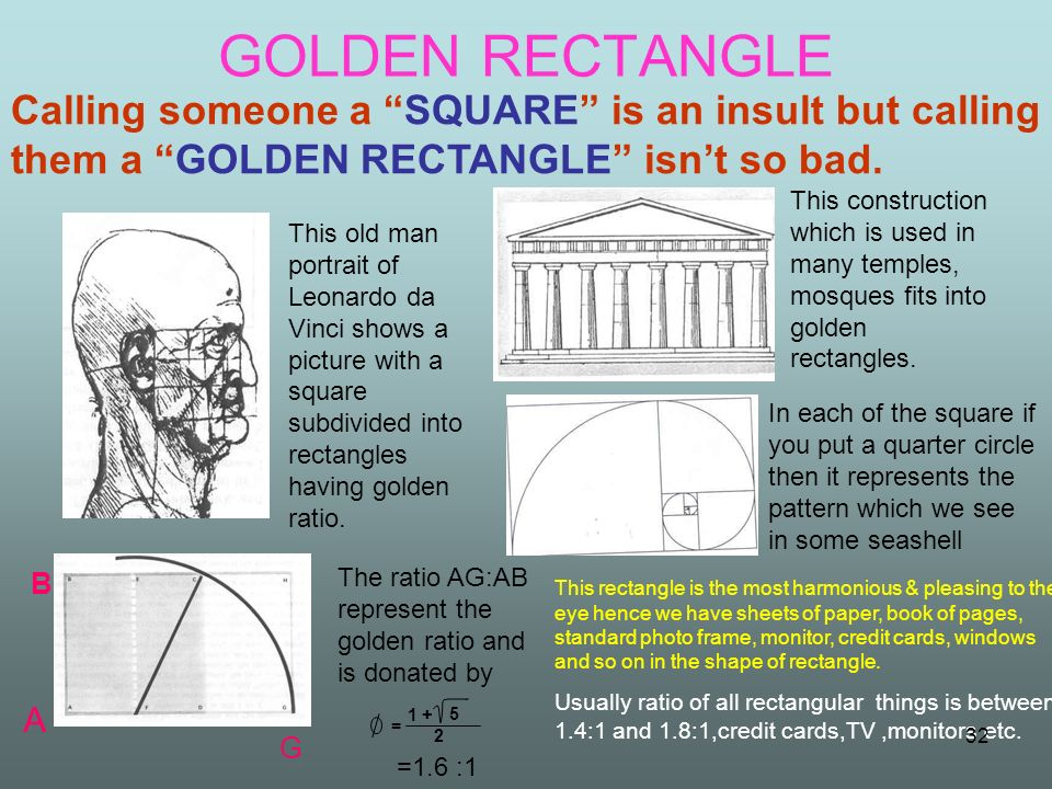 GOLDEN RECTANGLE Calling someone a SQUARE is an insult but calling them a GOLDEN RECTANGLE isn't so bad.