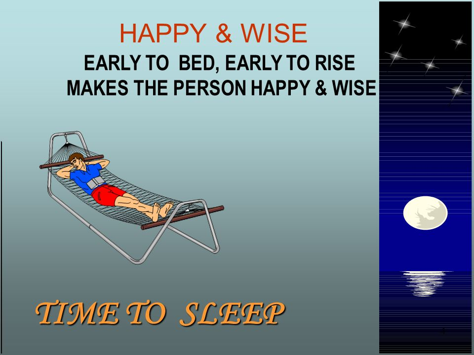 TIME TO SLEEP HAPPY & WISE EARLY TO BED, EARLY TO RISE