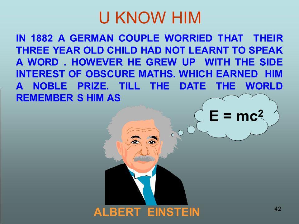 U KNOW HIM E = mc2 ALBERT EINSTEIN