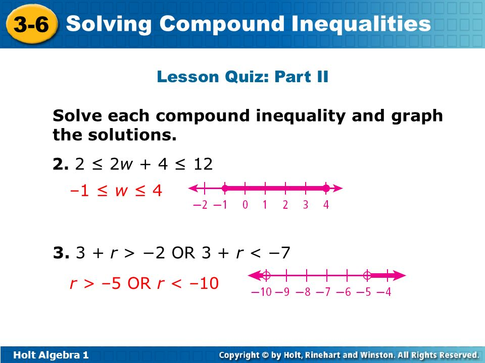 Lesson Quiz: Part II Solve each compound inequality and graph the solutions. 2. 2 ≤ 2w + 4 ≤ 12. –1 ≤ w ≤ 4.