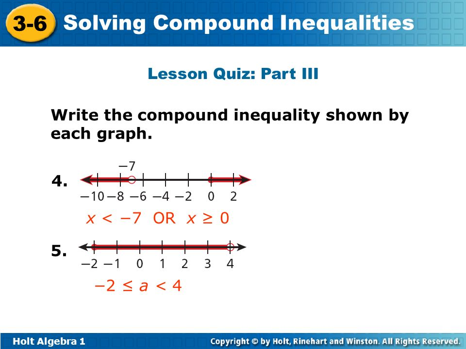 Lesson Quiz: Part III Write the compound inequality shown by each graph. 4. x < −7 OR x ≥ 0. 5.