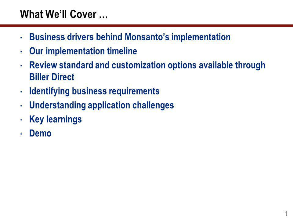 What We'll Cover … Business drivers behind Monsanto's implementation