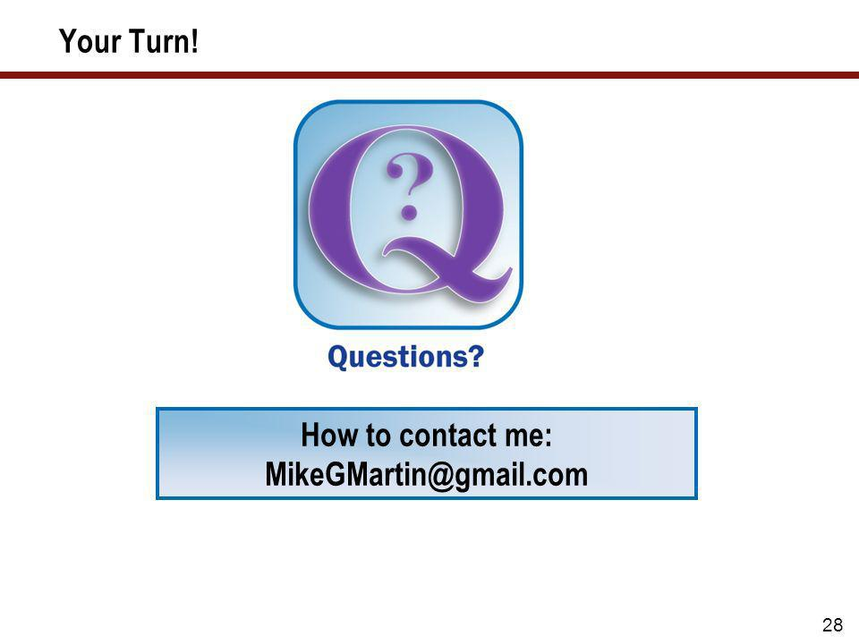 Your Turn! How to contact me: MikeGMartin@gmail.com