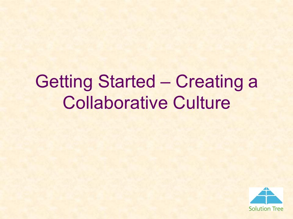 Getting Started – Creating a Collaborative Culture