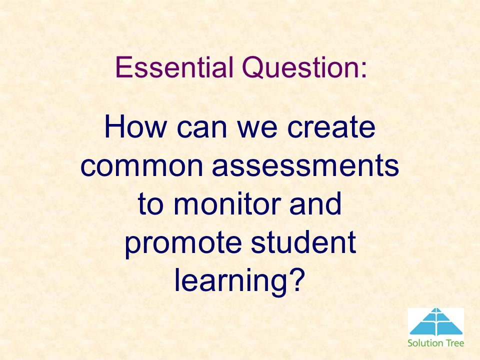 Essential Question: How can we create common assessments to monitor and promote student learning