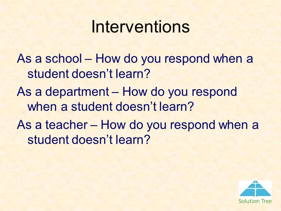 Interventions As a school – How do you respond when a student doesn't learn As a department – How do you respond when a student doesn't learn