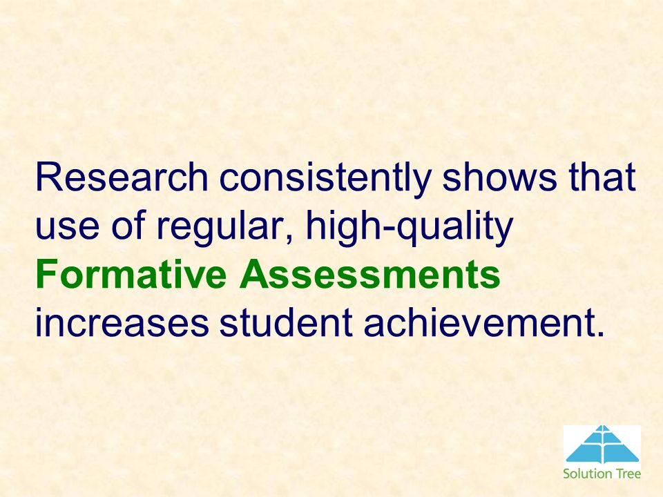 Research consistently shows that use of regular, high-quality Formative Assessments increases student achievement.