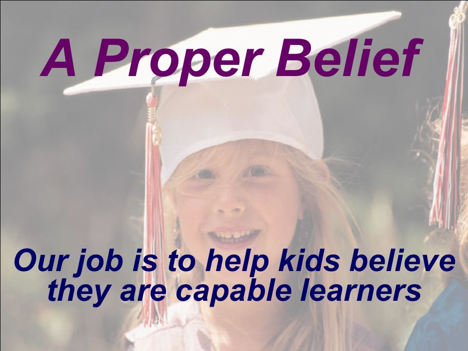 Our job is to help kids believe they are capable learners