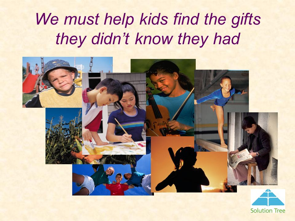 We must help kids find the gifts they didn't know they had
