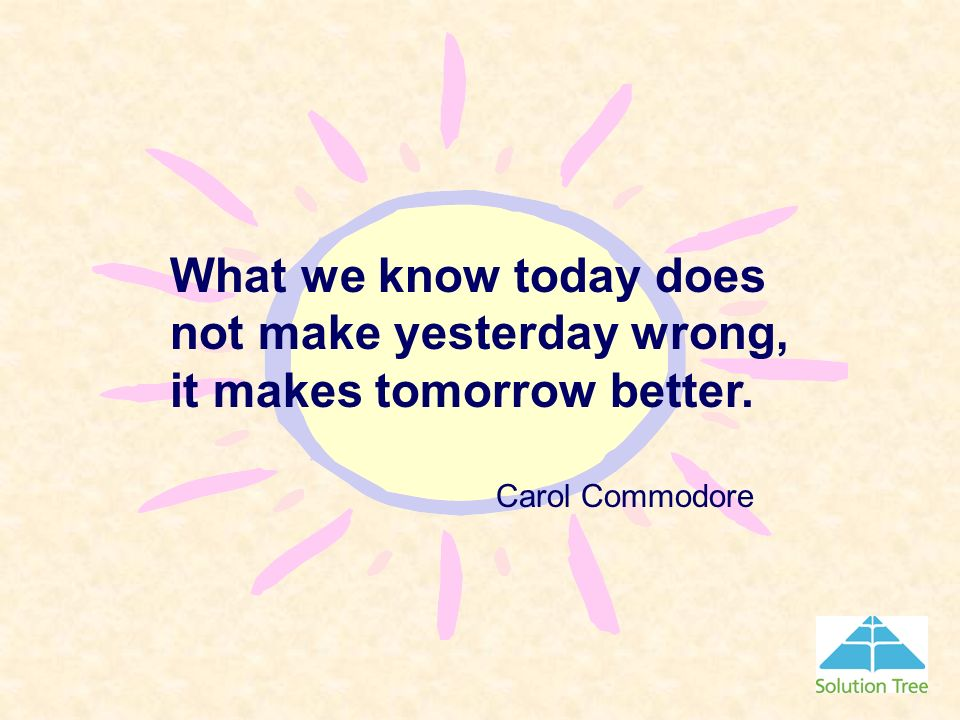 not make yesterday wrong, it makes tomorrow better.
