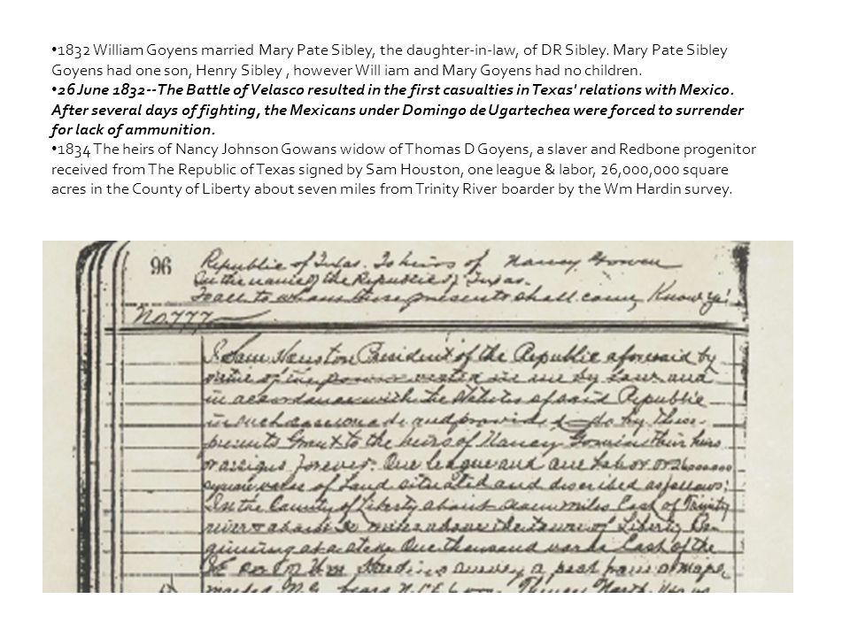 1832 William Goyens married Mary Pate Sibley, the daughter-in-law, of DR Sibley. Mary Pate Sibley Goyens had one son, Henry Sibley , however Will iam and Mary Goyens had no children.