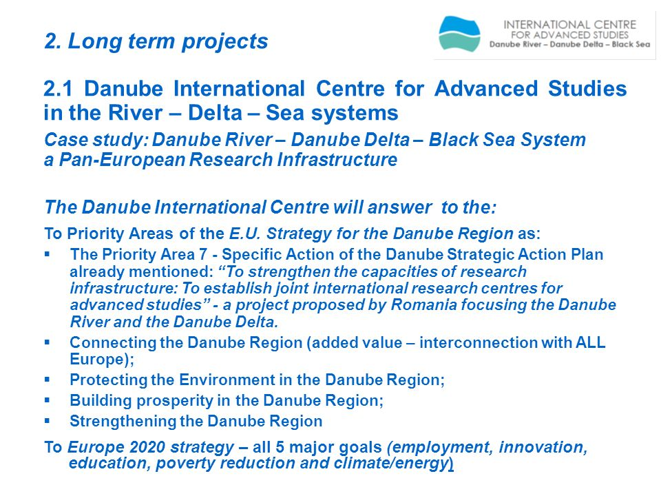 2. Long term projects2.1 Danube International Centre for Advanced Studies in the River – Delta – Sea systems.