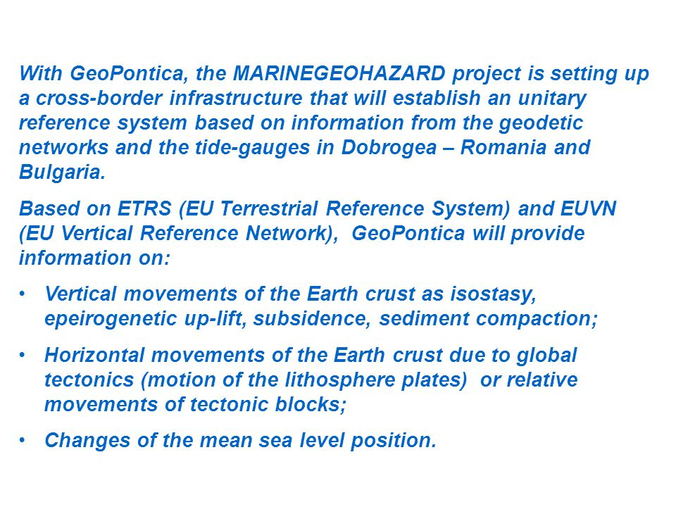 With GeoPontica, the MARINEGEOHAZARD project is setting up a cross-border infrastructure that will establish an unitary reference system based on information from the geodetic networks and the tide-gauges in Dobrogea – Romania and Bulgaria.