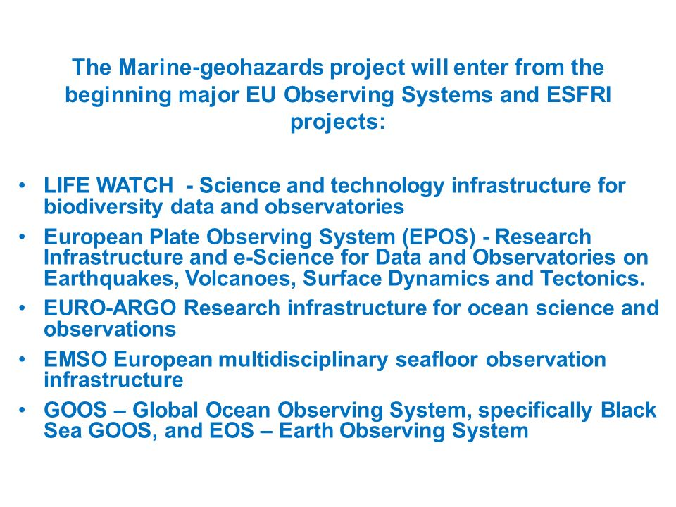 The Marine-geohazards project will enter from the beginning major EU Observing Systems and ESFRI projects:
