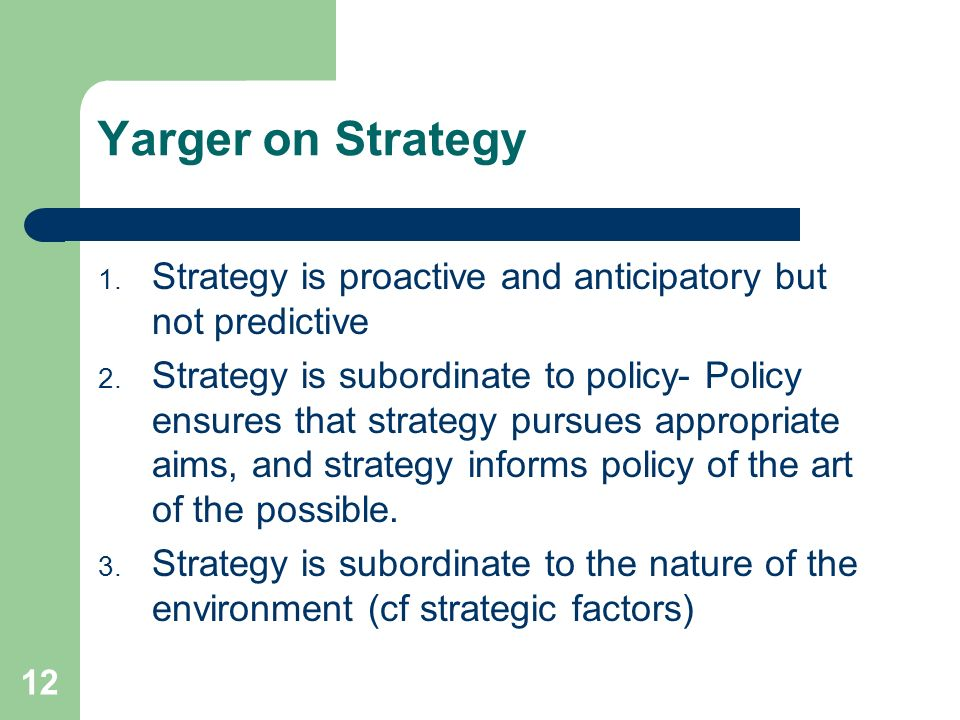 Yarger on Strategy Strategy is proactive and anticipatory but not predictive.