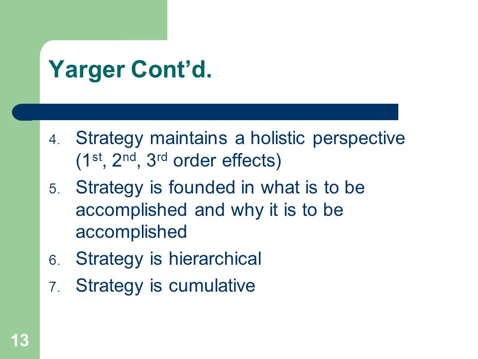 Yarger Cont'd.Strategy maintains a holistic perspective (1st, 2nd, 3rd order effects)