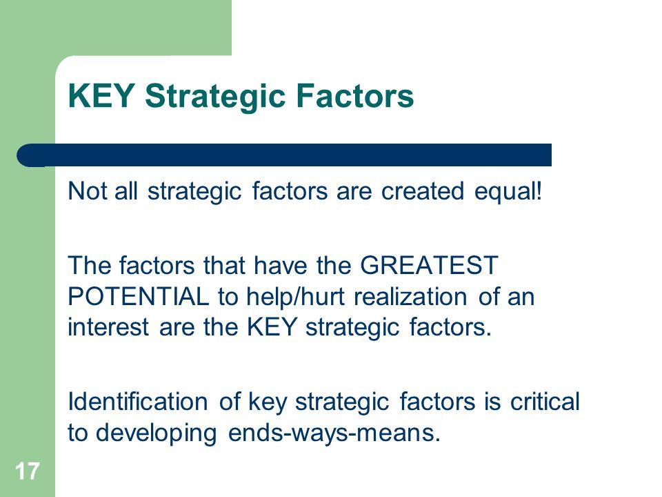KEY Strategic Factors Not all strategic factors are created equal!