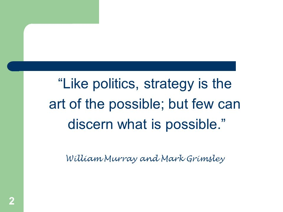 Like politics, strategy is the art of the possible; but few can