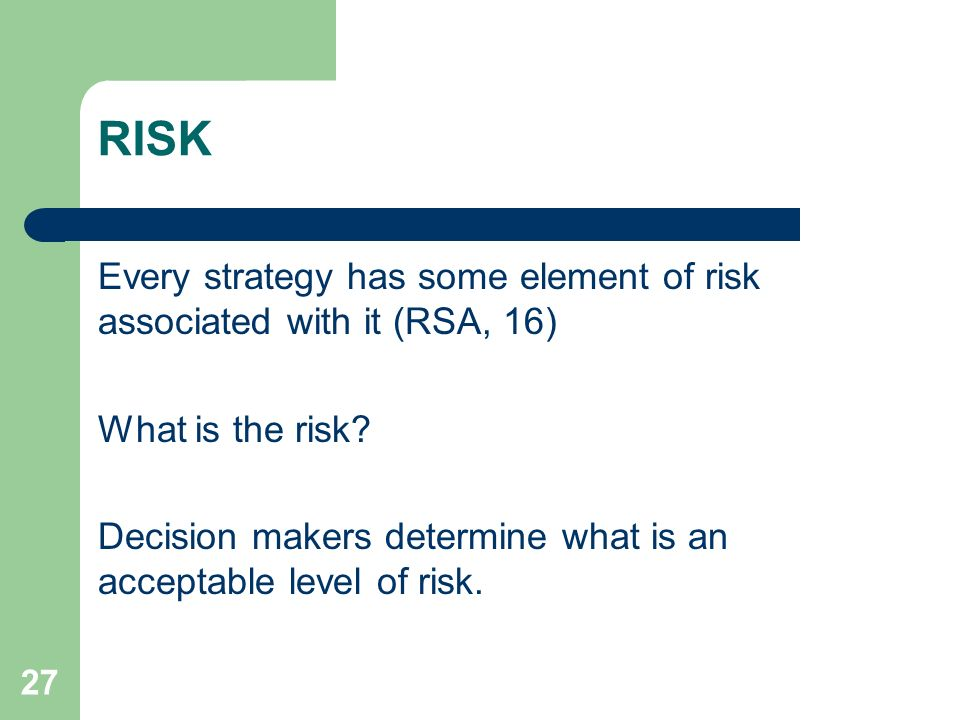 RISK Every strategy has some element of risk associated with it (RSA, 16) What is the risk