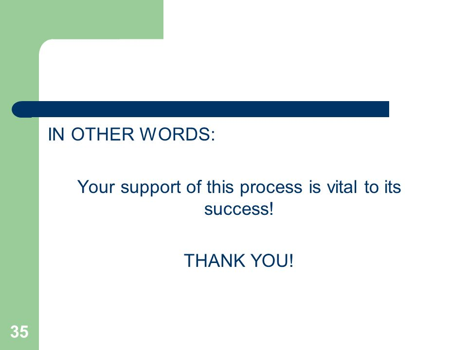 IN OTHER WORDS: Your support of this process is vital to its success