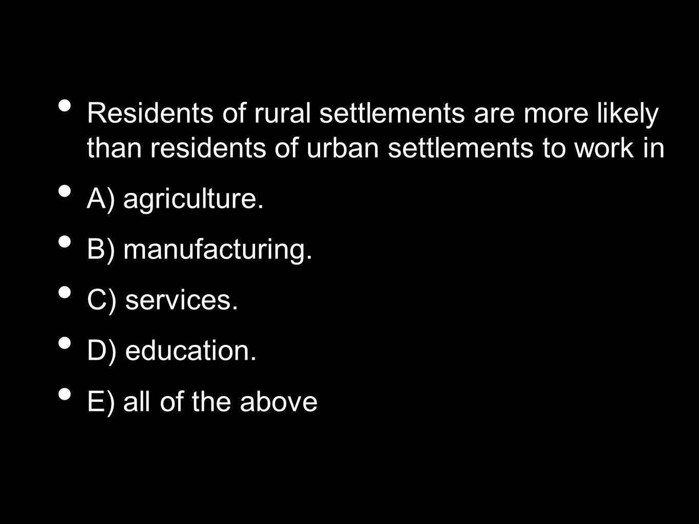 Residents of rural settlements are more likely than residents of urban settlements to work in