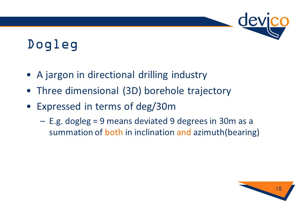 Dogleg A jargon in directional drilling industry