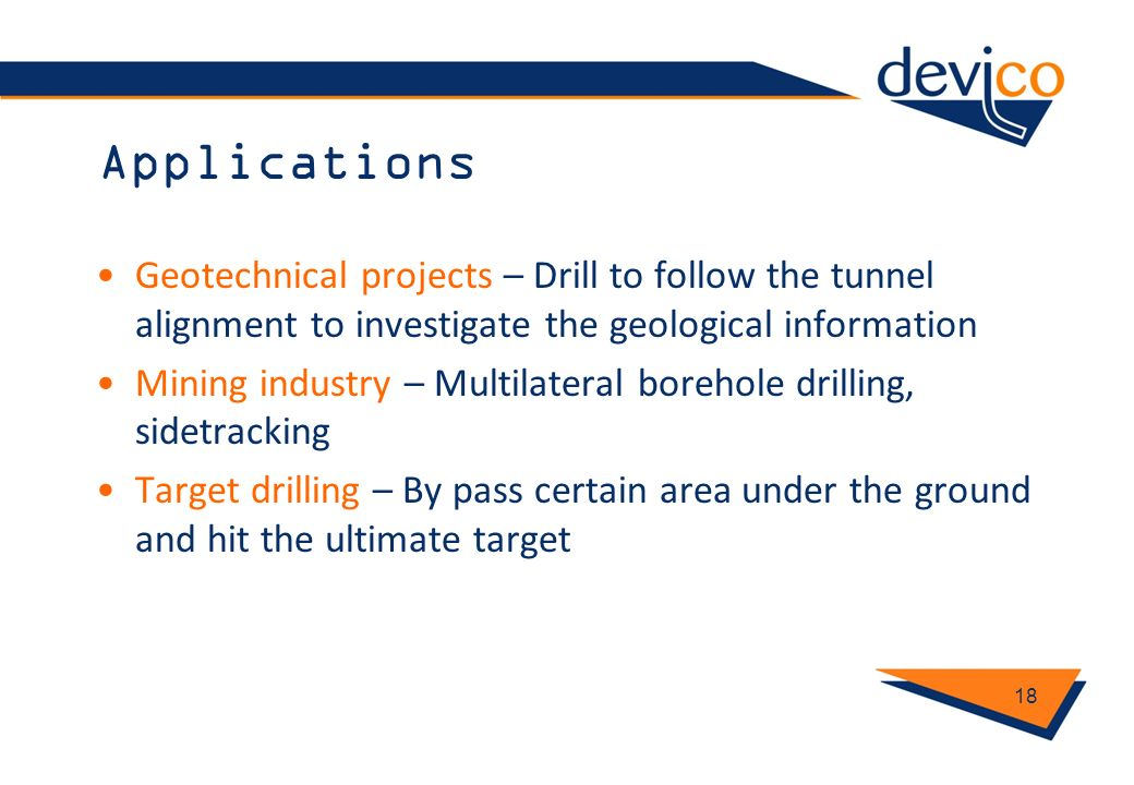 Applications Geotechnical projects – Drill to follow the tunnel alignment to investigate the geological information.
