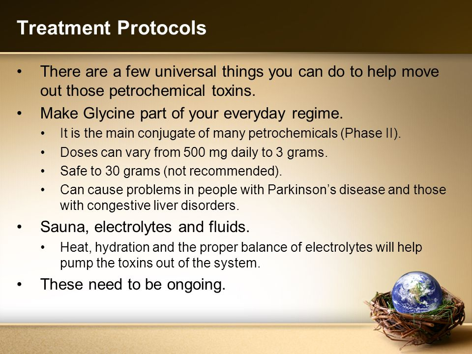 Treatment Protocols There are a few universal things you can do to help move out those petrochemical toxins.