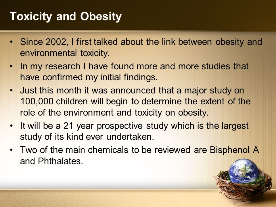 Toxicity and Obesity Since 2002, I first talked about the link between obesity and environmental toxicity.