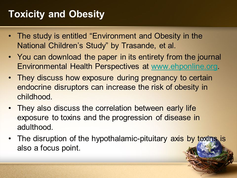 Toxicity and Obesity The study is entitled Environment and Obesity in the National Children's Study by Trasande, et al.