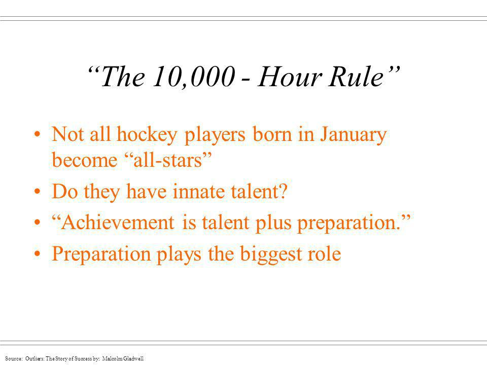The 10,000 - Hour Rule Not all hockey players born in January become all-stars Do they have innate talent