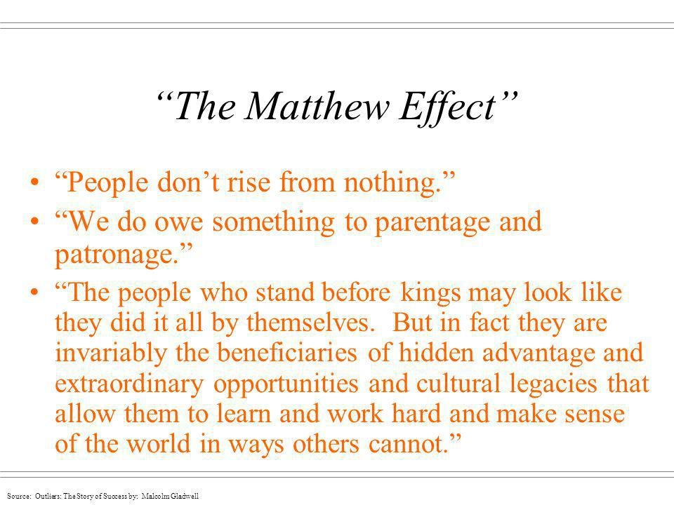 The Matthew Effect People don't rise from nothing.