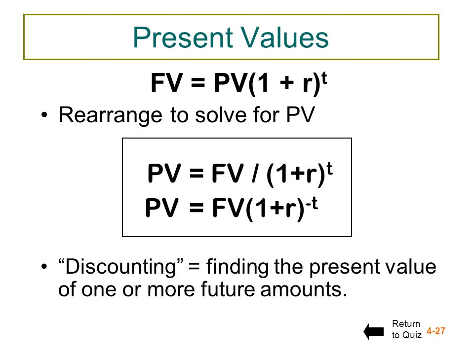 Present Values FV = PV(1 + r)t PV = FV(1+r)-t