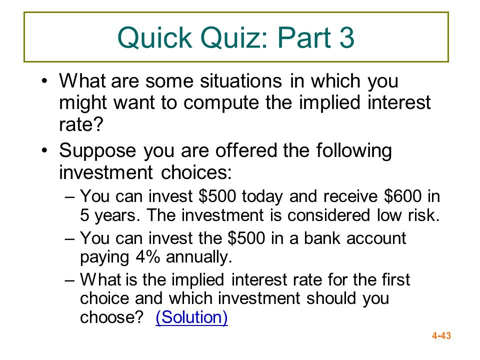 Quick Quiz: Part 3 What are some situations in which you might want to compute the implied interest rate