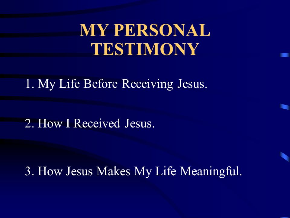 MY PERSONAL TESTIMONY 1. My Life Before Receiving Jesus.