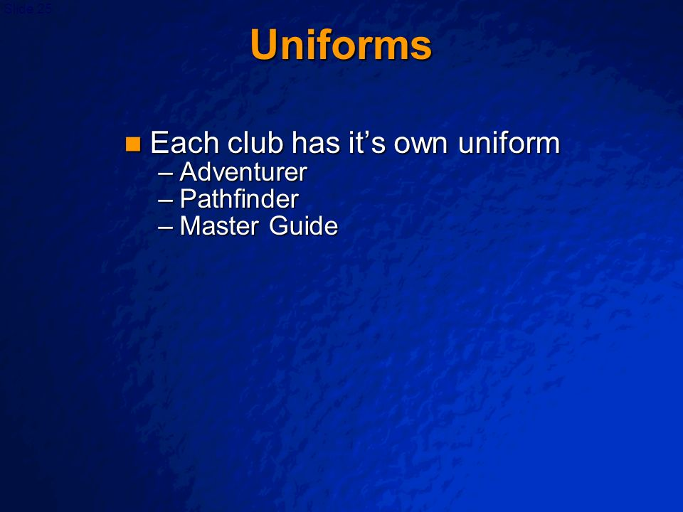 Uniforms Each club has it's own uniform Adventurer Pathfinder