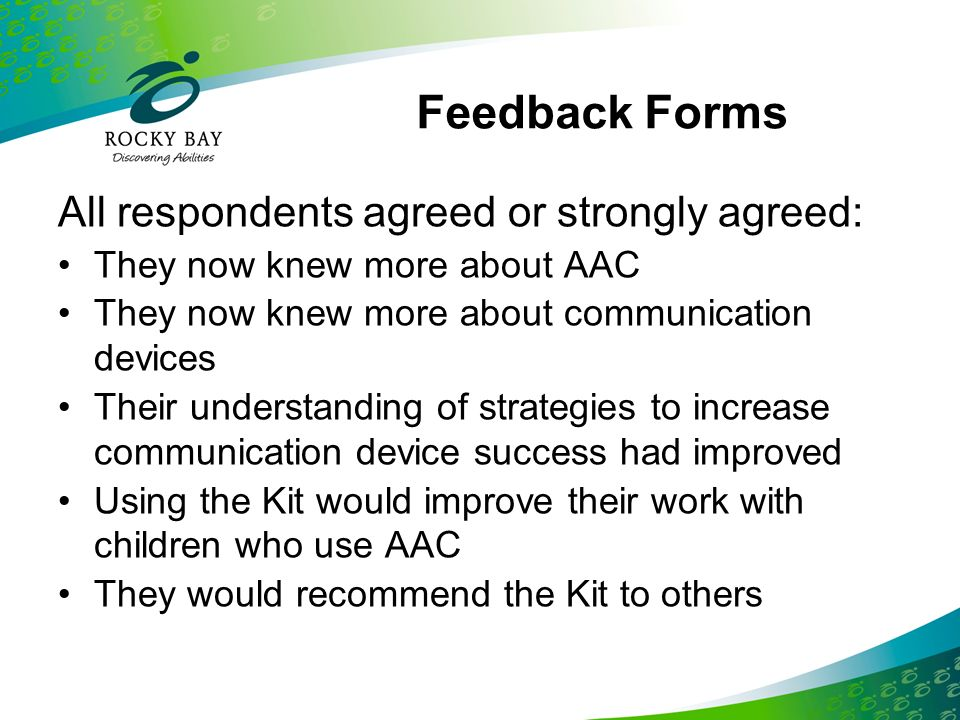 Feedback Forms All respondents agreed or strongly agreed: